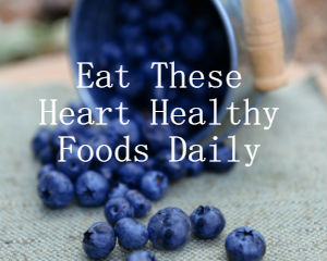 Heart Healthy Foods to Eat Every Single Day