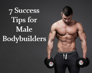 Success Tips for Male Bodybuilders